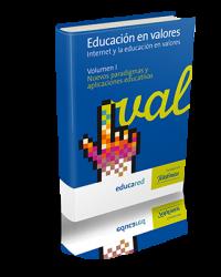 Educación en valores: internet y la educación en valores. Vol. I.